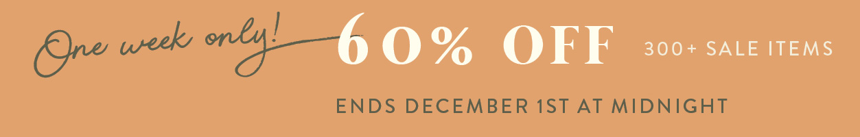 One week only! 60% OFF 300+ items - Ends Dec 1 at midnight